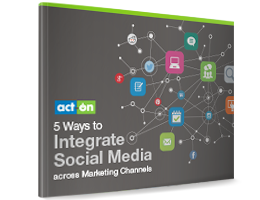 5 Ways to Integrate Social Media Across Marketing Channels eBook