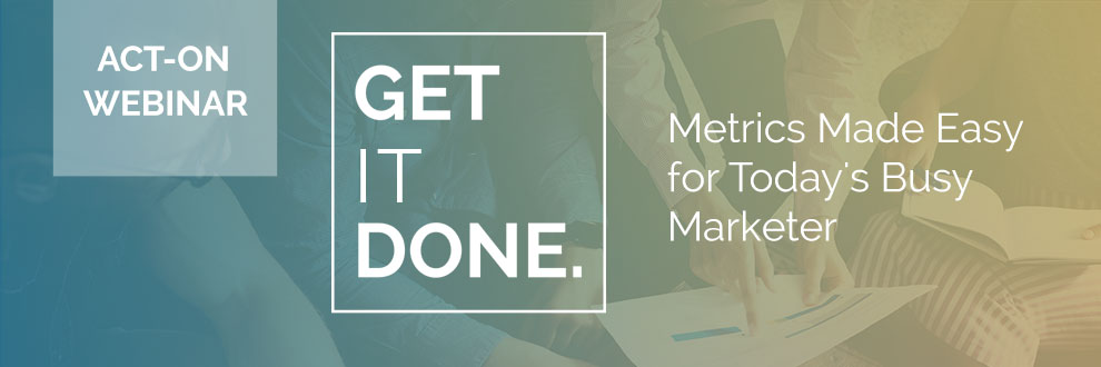 Get Sh*t Done - Metrics Made Easy for Today's Busy Marketer